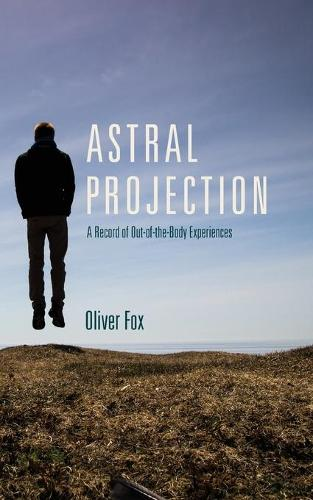 Astral Projection: A Record of Out-of-the-Body Experiences (Paperback)