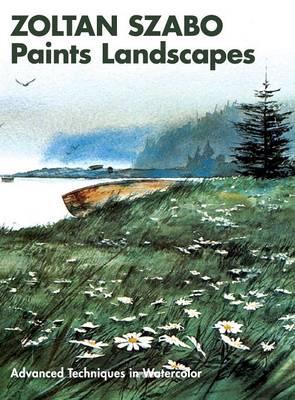 Zoltan Szabo Paints Landscapes: Advanced Techniques in Watercolor (Hardback)