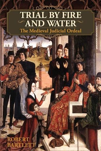Trial by Fire and Water: The Medieval Judicial Ordeal (Oxford University Press Academic Monograph Reprints) (Paperback)