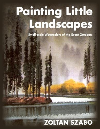 Painting Little Landscapes: Small-Scale Watercolors of the Great Outdoors (Paperback)