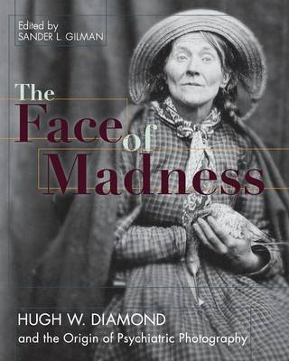 Face of Madness: Hugh W. Diamond and the Origin of Psychiatric Photography (Paperback)