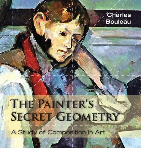 The Painter's Secret Geometry: A Study of Composition in Art (Hardback)
