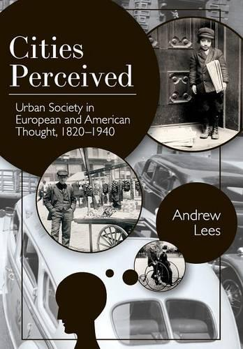 Cities Perceived: Urban Society in European and American Thought, 1820-1940 (Paperback)