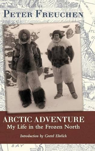 Arctic Adventure: My Life in the Frozen North (Hardback)