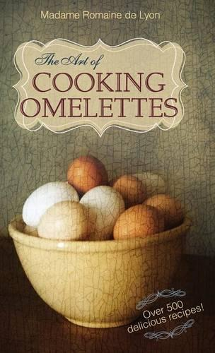 The Art of Cooking Omelettes (Hardback)
