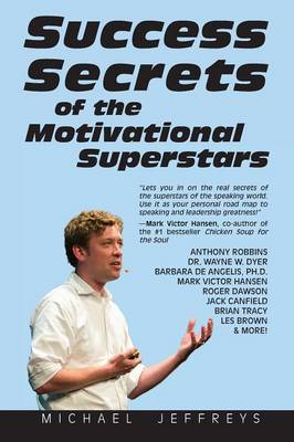 Success Secrets of the Motivational Superstars: America's Greatest Speakers Reveal Their Secrets (Paperback)