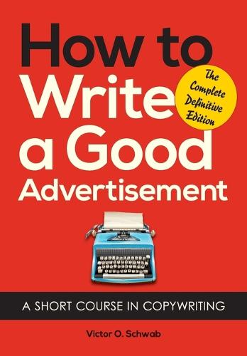 How to Write a Good Advertisement: A Short Course in Copywriting (Paperback)