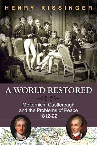 A World Restored: Metternich, Castlereagh and the Problems of Peace, 1812-22 (Paperback)