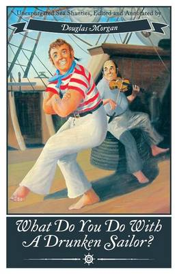 What Do You Do with a Drunken Sailor? Unexpurgated Sea Chanties (Paperback)