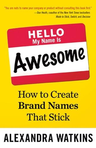 Hello, My Name Is Awesome: How to Create Brand Names That Stick (Paperback)