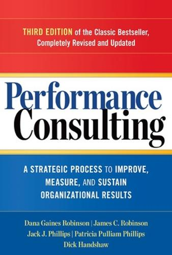Performance Consulting: A Strategic Process to Improve, Measure, and Sustain Organizational Results (Paperback)