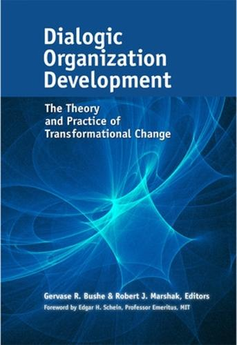 Dialogic Organization Development: The Theory and Practice of Transformational Change (Hardback)