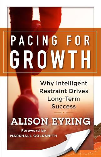 Pacing for Growth: Why Intelligent Restraint Drives Long-term Success (Paperback)