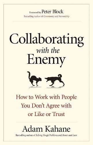 Collaborating with the Enemy: How to Work with People You Dont Agree with or Like or Trust (Paperback)