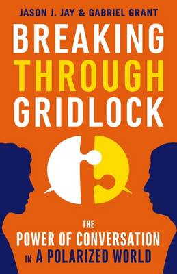 Breaking Through Gridlock: The Power of Conversation in a Polarized World (Paperback)
