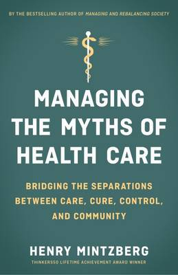 Managing the Myths of Health Care: Bridging the Separations between Care, Cure, Control, and Community (Paperback)