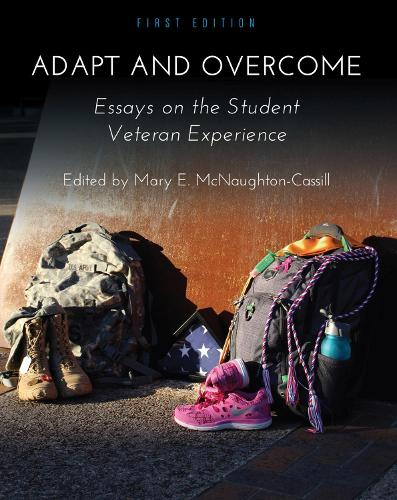Adapt and Overcome: Essays on the Student Veteran Experience (Paperback)