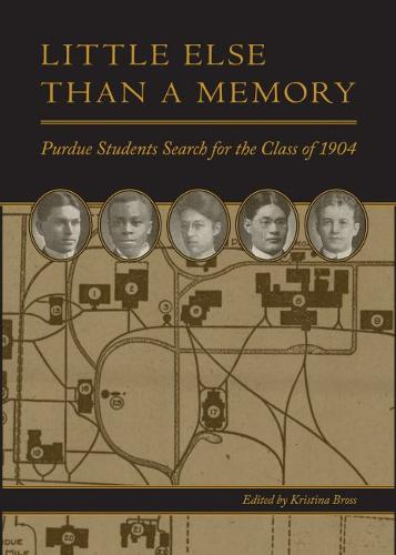 Little Else Than a Memory: Purdue Students Search for the Class of 1904 (Hardback)