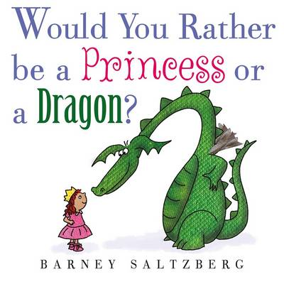 Would You Rather be a Princess or a Dragon? (Hardback)