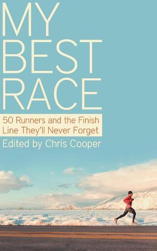 My Best Race: 50 Runners and the Finish Line They'll Never Forget (Paperback)