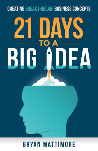 21 Days to a Big Idea!: Creating Breakthrough Business Concepts (Paperback)