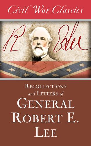Recollections and Letters of General Robert E. Lee (Civil War Classics) (Paperback)