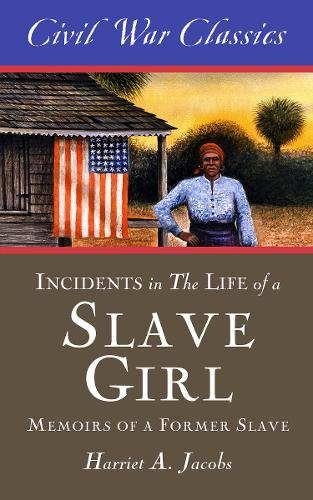Incidents in the Life of a Slave Girl (Civil War Classics): A Memoir of a Former Slave (Paperback)