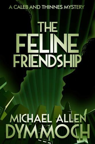 The Feline Friendship: A Caleb & Thinnes Mystery - Caleb & Thinnes Mysteries 4 (Paperback)