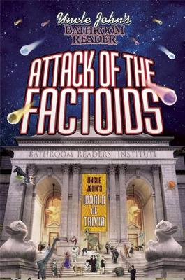 Uncle John's Bathroom Reader Attack of the Factoids: Bizarre Bites of Incredible Information (Paperback)
