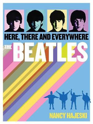 Beatles: Here, There, and Everywhere: Here, There, and Everywhere (Hardback)