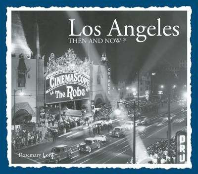 Los Angeles Then and Now - Then & Now (Thunder Bay Press) (Hardback)