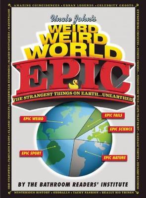 Uncle John's Weird Weird World: EPIC (Paperback)
