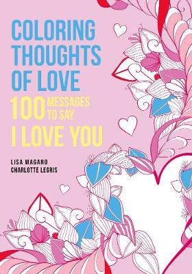 Coloring Thoughts of Love: 100 Messages to Say I Love You (Paperback)