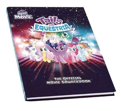 My Little Pony Tails of Equestria: The Official Movie Sourcebook (Hardback)