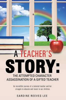 A Teacher's Story: The Attempted Character Assassination of a Gifted Teacher (Paperback)