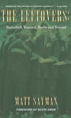 The Leftovers: Basketball, Betrayal, Baylor and Beyond (Hardback)