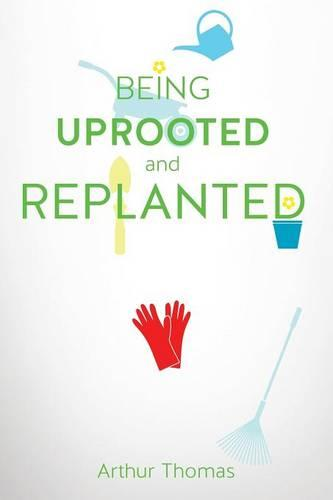 Being Uprooted and Replanted (Paperback)