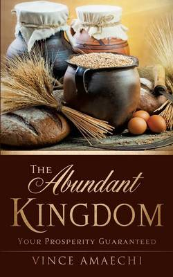 The Abundant Kingdom: Your Prosperity Guaranteed (Paperback)
