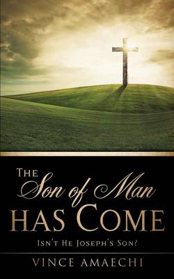 The Son of Man Has Come: Isn't He Joseph's Son? (Paperback)