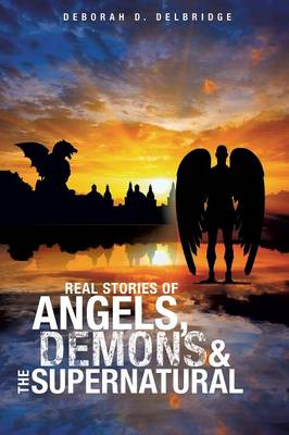 Real Stories of Angels, Demons & the Supernatural (Paperback)