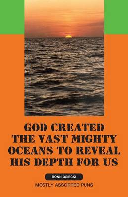 God Created the Vast Mighty Oceans to Reveal His Depth for Us (Paperback)
