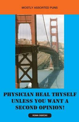 Physician Heal Thyself Unless You Want a Second Opinion! (Paperback)