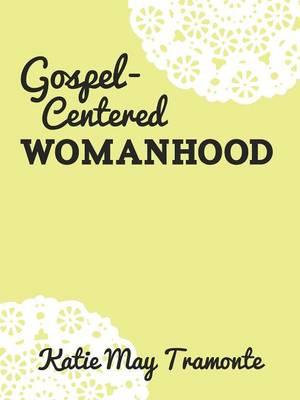 Gospel-Centered Womanhood (Paperback)