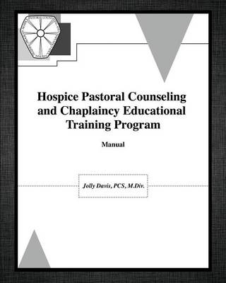 Hospice Pastoral Counseling and Chaplaincy Educational Training Program (Paperback)