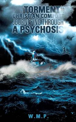 From Torment to Christian Comfort Journeying Through a Psychosis (Paperback)