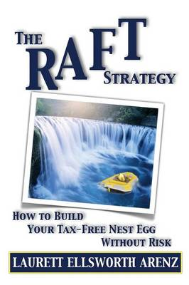 The Raft Strategy: How to Build Your Tax-Free Nest Egg Without Risk (Paperback)