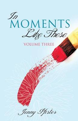 In Moments Like These Volume Three (Paperback)