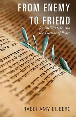 From Enemy to Friend: Jewish Wisdom and the Pursuit of Peace (Paperback)