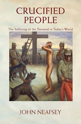 Crucified People: The Suffering of the Tortured in Today's World (Paperback)