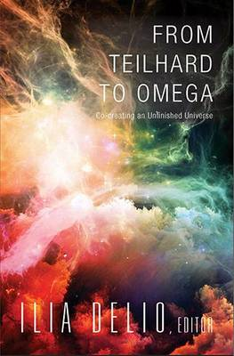 From Teilhard to Omega: Co-Creating an Unfinished Universe (Paperback)